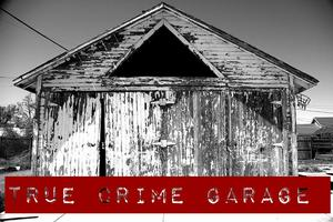 true crime garage crime podcasts